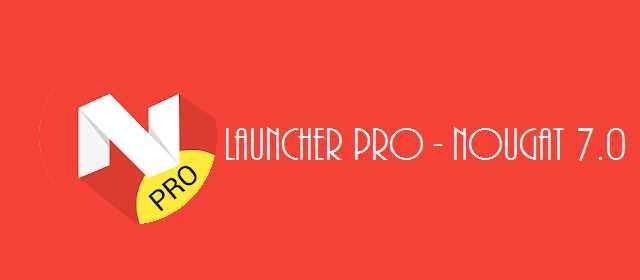 N Launcher Pro - Nougat 7.0 Apk